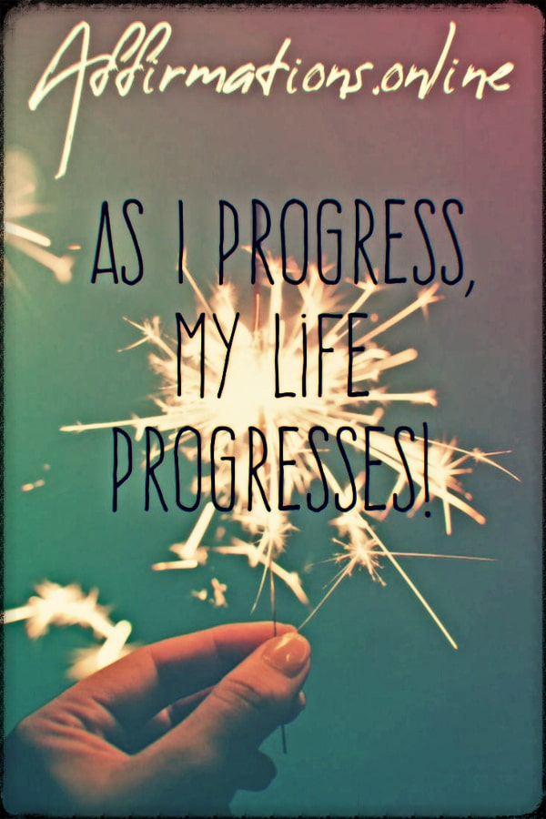 Positive affirmation from Affirmations.online - As I progress, my life progresses!