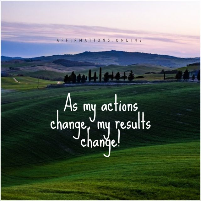 Positive Affirmation from Affirmations.online - As my actions change, my results change!