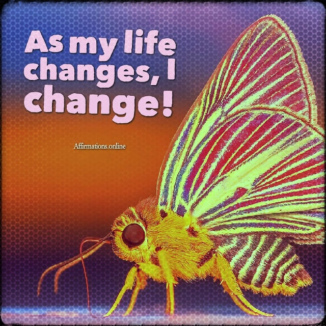 Positive affirmation from Affirmations.online - As my life changes, I change!