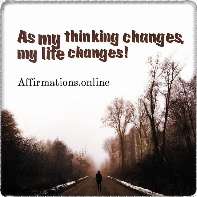 Positive affirmation from Affirmations.online - As my thinking changes, my life changes!
