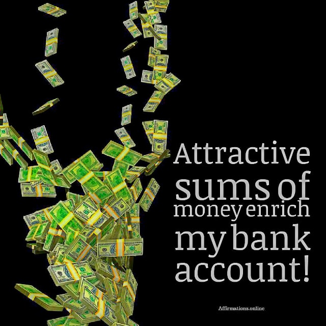 Positive affirmation from Affirmations.online - Attractive sums of money enrich my bank account!