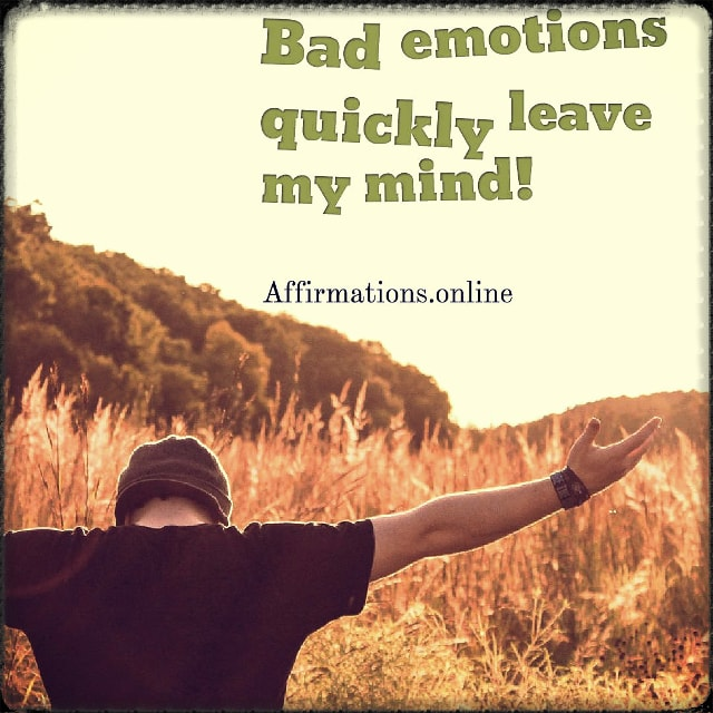 Positive affirmation from Affirmations.online - Bad emotions quickly leave my mind!