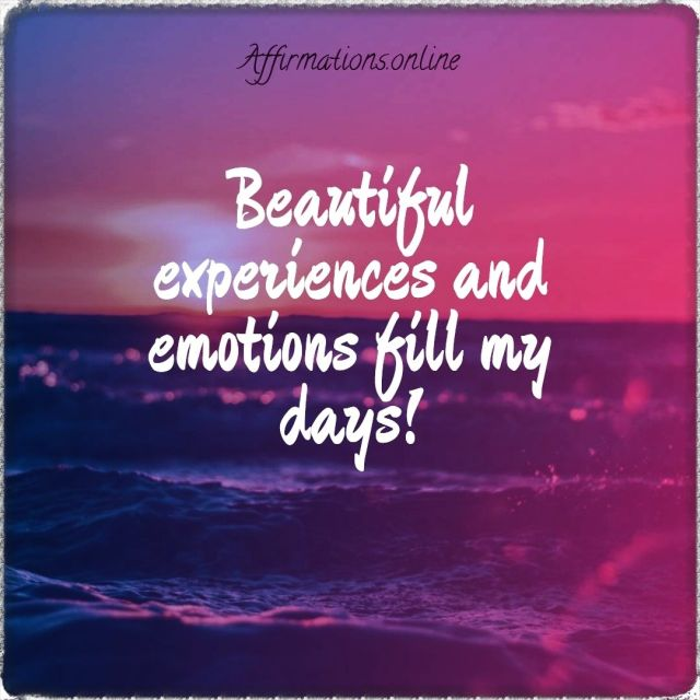 Positive affirmation from Affirmations.online - Beautiful experiences and emotions fill my days!