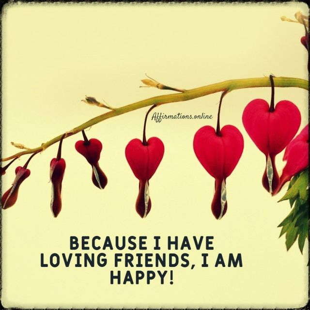 Positive affirmation from Affirmations.online - Because I have loving friends, I am happy!