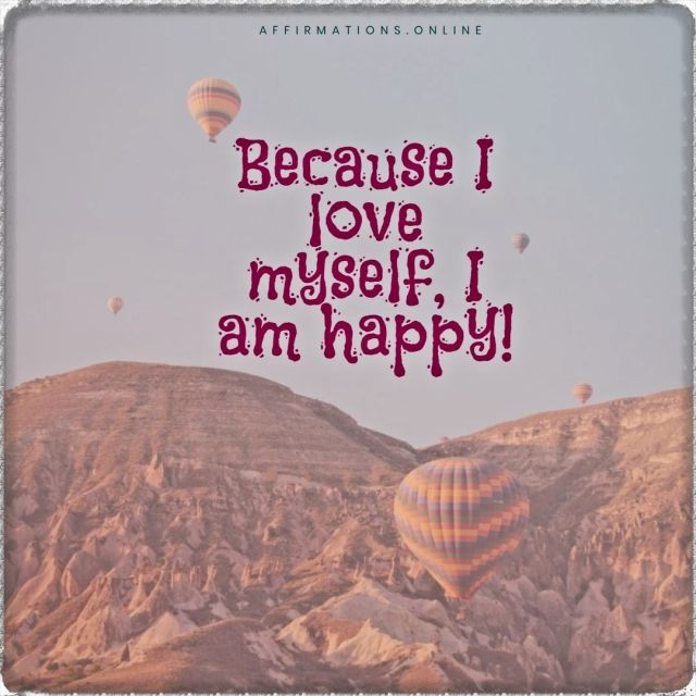 Positive affirmation from Affirmations.online - Because I love myself, I am happy!