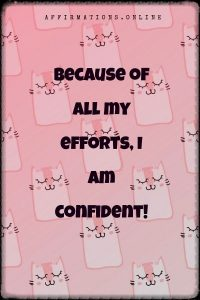 Positive affirmation from Affirmations.online - Because of all my efforts, I am confident!