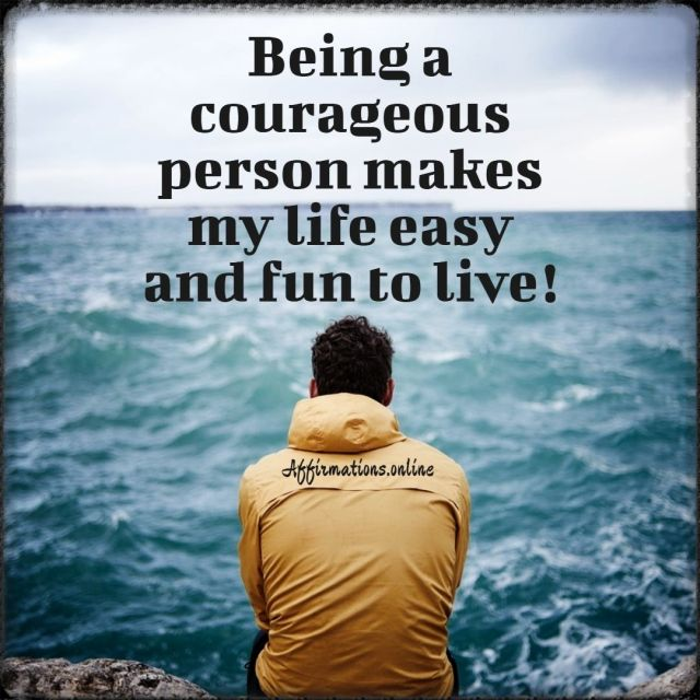 Positive affirmation from Affirmations.online - Being a courageous person makes my life easy and fun to live!