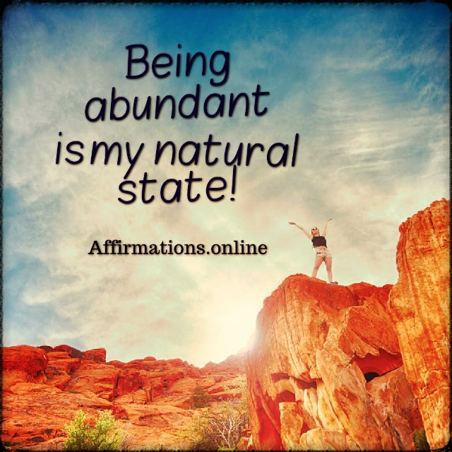 Positive affirmation from Affirmations.online - Being abundant is my natural state!