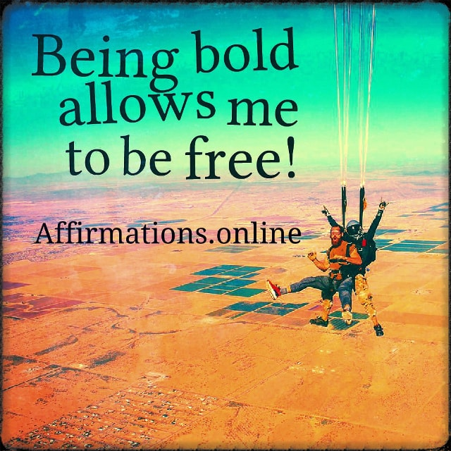 Positive affirmation from Affirmations.online - Being bold allows me to be free!