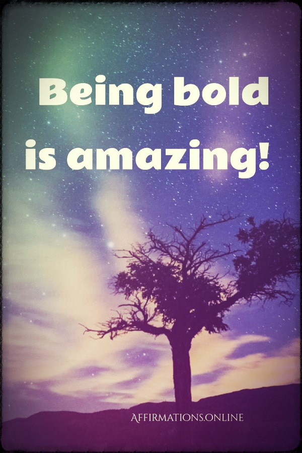 Positive affirmation from Affirmations.online - Being bold is amazing!