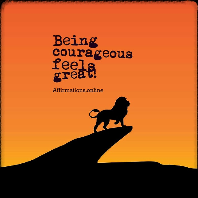 Positive affirmation from Affirmations.online - Being courageous feels great!