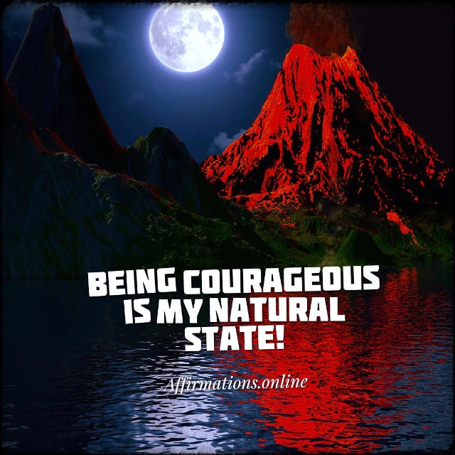Positive affirmation from Affirmations.online - Being courageous is my natural state!