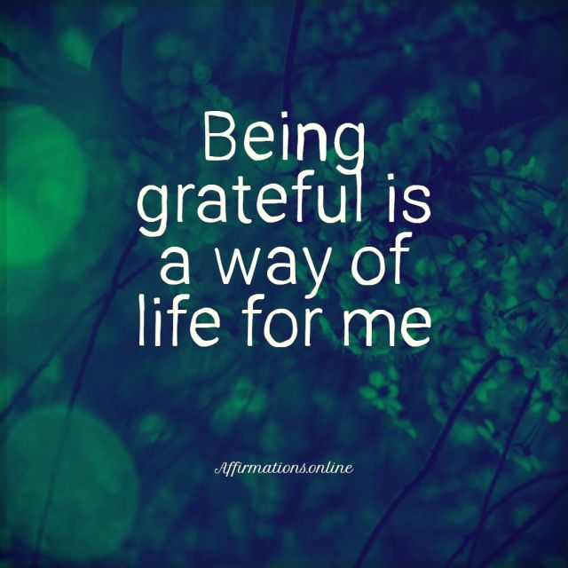 Positive affirmation from Affirmations.online - Being grateful is a way of life for me!