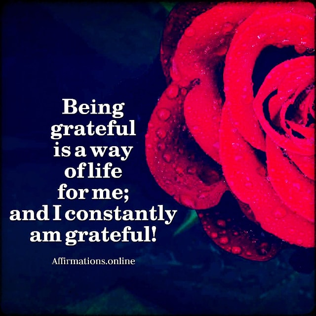 Positive affirmation from Affirmations.online - Being grateful is a way of life for me; and I constantly am grateful!