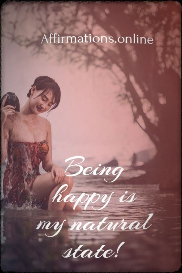 Positive affirmation from Affirmations.online - Being happy is my natural state!