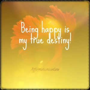 Positive affirmation from Affirmations.online - Being happy is my true destiny!
