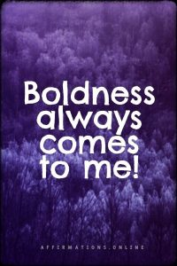 Positive affirmation from Affirmations.online - Boldness always comes to me!