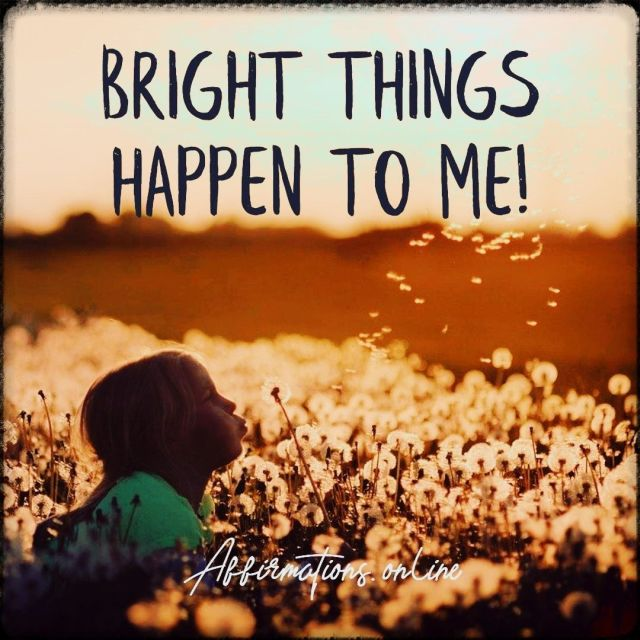 Positive affirmation from Affirmations.online - Bright things happen to me!
