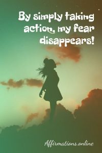Positive affirmation from Affirmations.online - By simply taking action, my fear disappears!