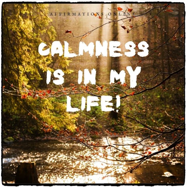 Positive affirmation from Affirmations.online - Calmness is in my life!