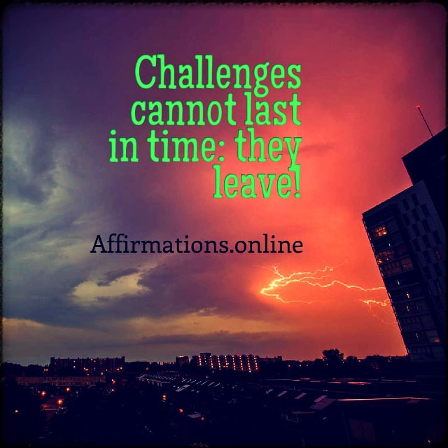 Positive affirmation from Affirmations.online - Challenges cannot last in time: they leave!