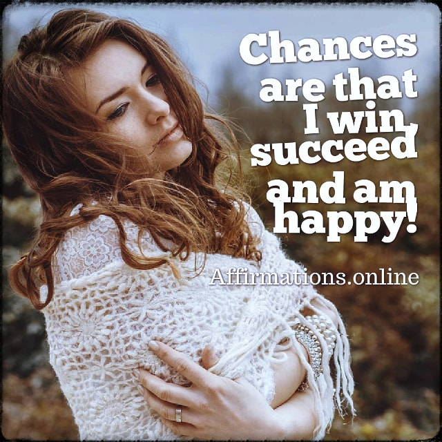Positive affirmation from Affirmations.online - Chances are that I win, succeed and am happy!