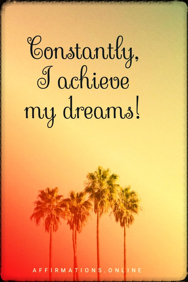 Positive affirmation from Affirmations.online - Constantly, I achieve my dreams!
