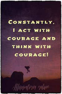 Positive affirmation from Affirmations.online - Constantly, I act with courage and think with courage!