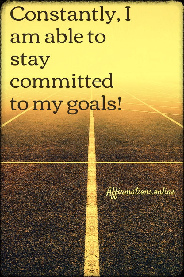 Positive affirmation from Affirmations.online - Constantly, I am able to stay committed to my goals!