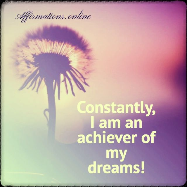 Positive affirmation from Affirmations.online - Constantly, I am an achiever of my dreams!