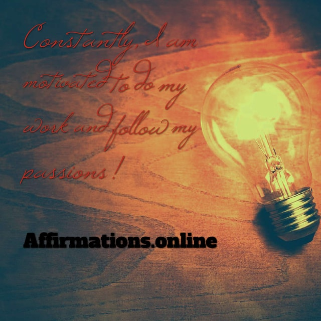 Image affirmation from Affirmations.online - Constantly, I am motivated to do my work and follow my passions!