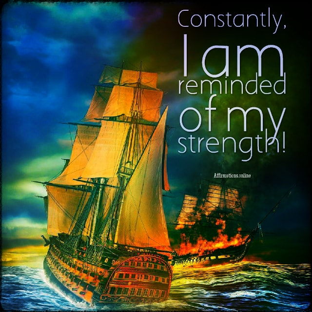 Positive affirmation from Affirmations.online - Constantly, I am reminded of my strength!