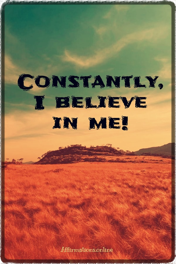 Positive affirmation from Affirmations.online - Constantly, I believe in me!