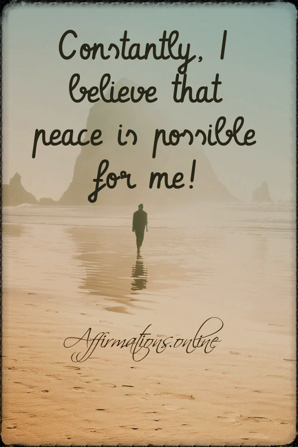 Positive affirmation from Affirmations.online - Constantly, I believe that peace is possible for me!