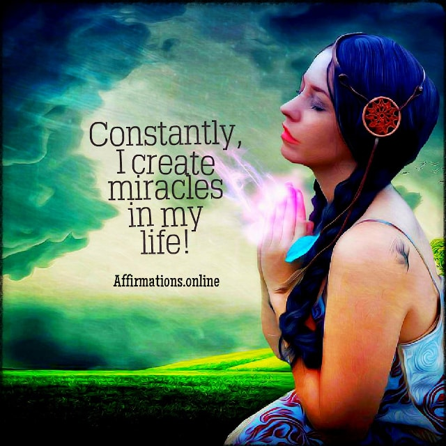 Positive affirmation from Affirmations.online - Constantly, I create miracles in my life!