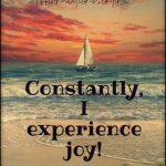 Constantly, my life provides me with happy days!