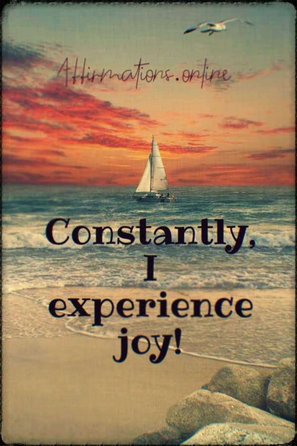 Positive affirmation from Affirmations.online - Constantly, I experience joy!