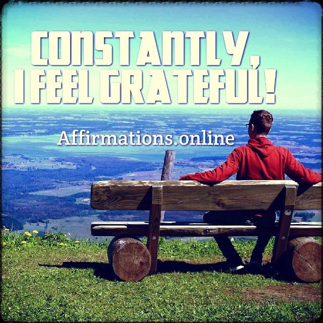 Positive affirmation from Affirmations.online - Constantly, I feel grateful!