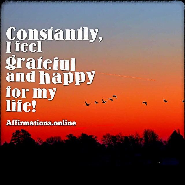 Positive affirmation from Affirmations.online - Constantly, I feel grateful and happy for my life!