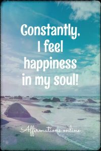 Positive affirmation from Affirmations.online - Constantly, I feel happiness in my soul!