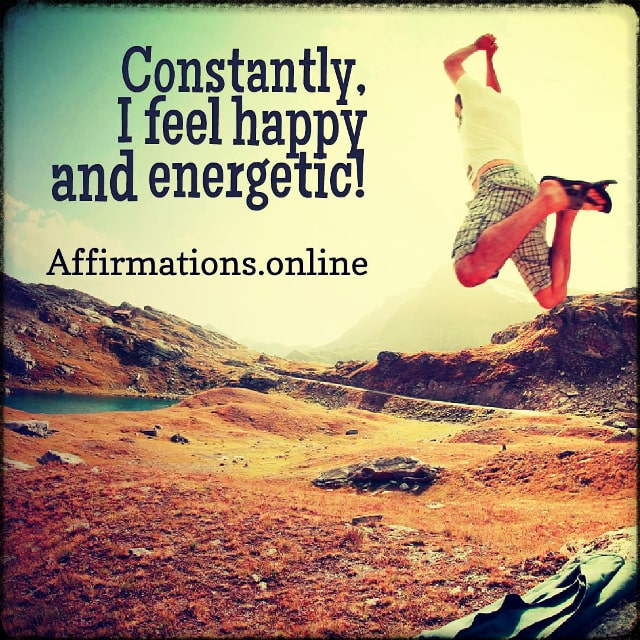 Positive affirmation from Affirmations.online - Constantly, I feel happy and energetic!