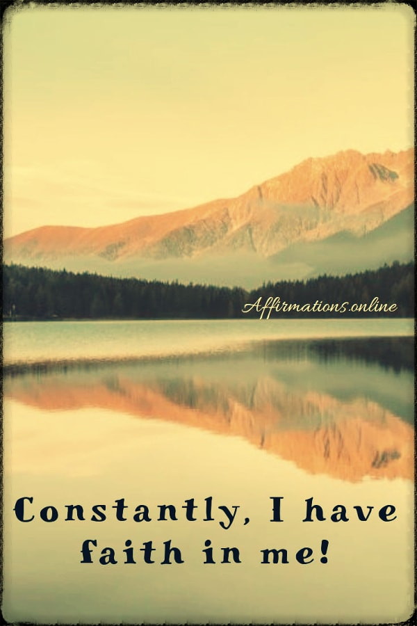Positive affirmation from Affirmations.online - Constantly, I have faith in me!