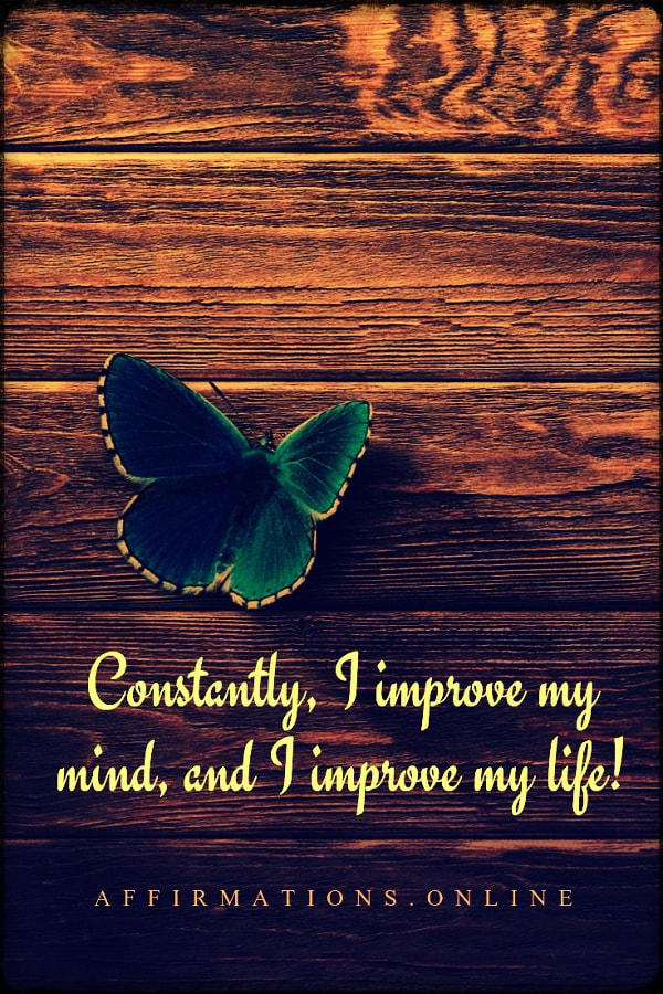 Positive affirmation from Affirmations.online - Constantly, I improve my mind, and I improve my life!