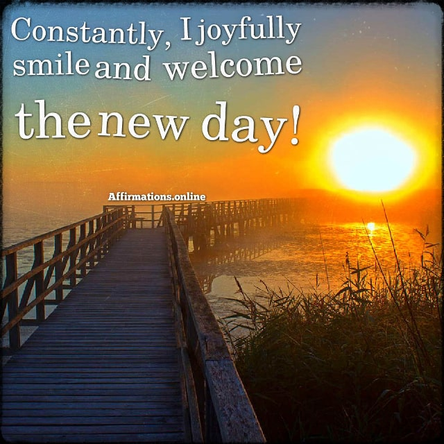 Positive affirmation from Affirmations.online - Constantly, I joyfully smile and welcome the new day!