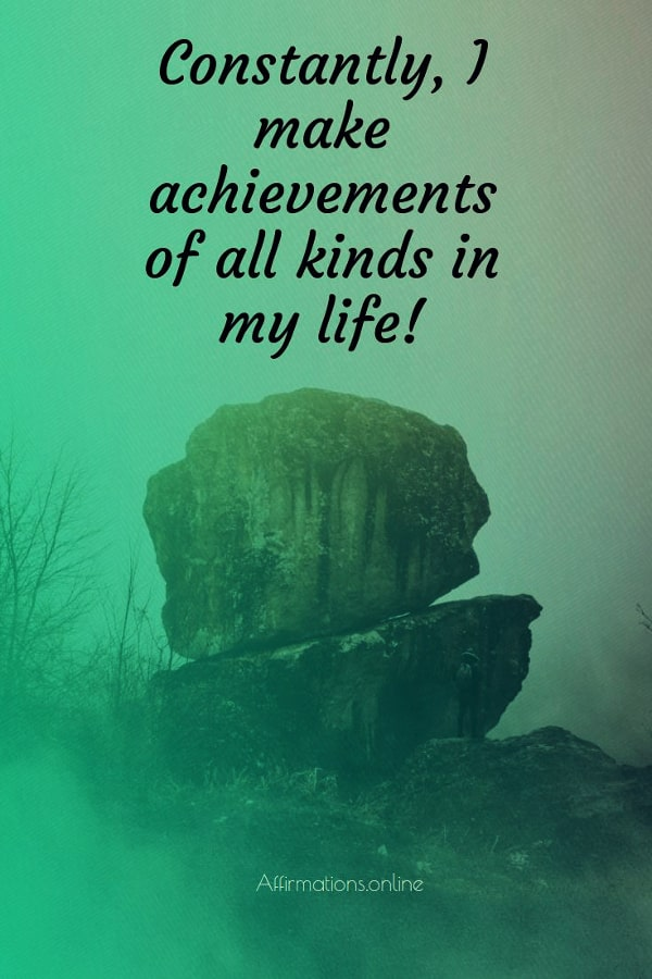 Positive affirmation from Affirmations.online - Constantly, I make achievements of all kinds in my life!