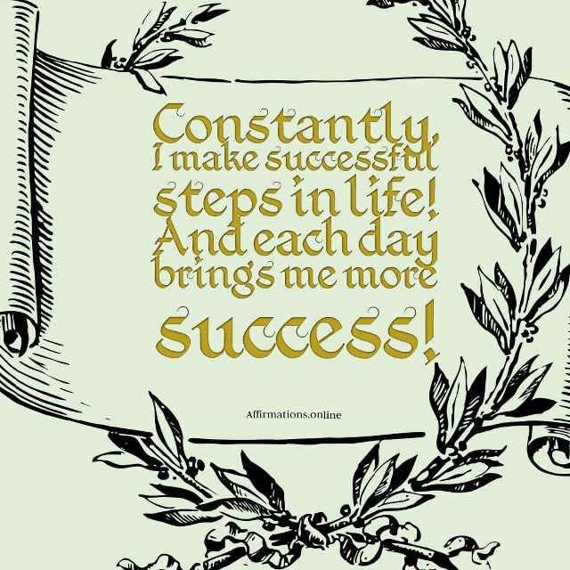 Positive affirmation from Affirmations.online - Constantly, I make successful steps in life! And each day brings me more success!