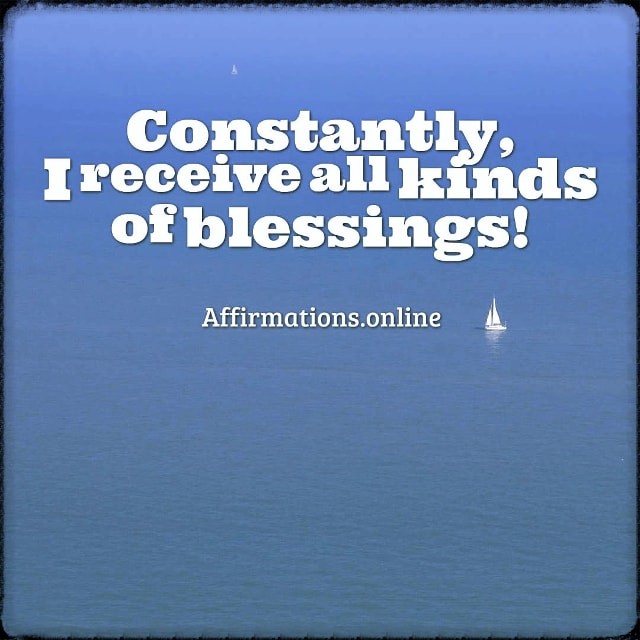 Positive affirmation from Affirmations.online - Constantly, I receive all kinds of blessings!