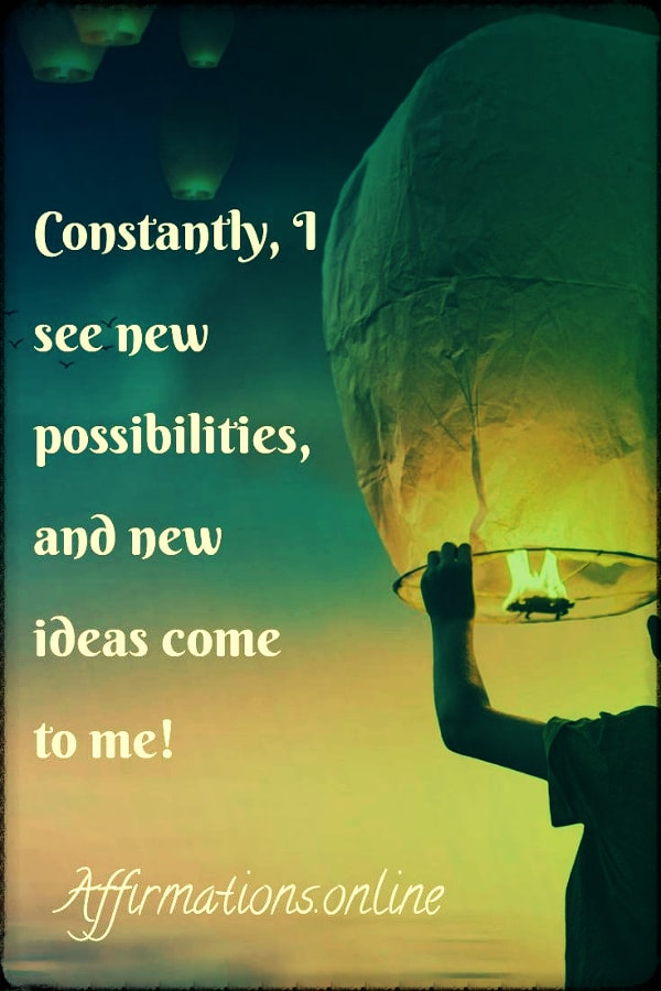Positive affirmation from Affirmations.online - Constantly, I see new possibilities, and new ideas come to me!