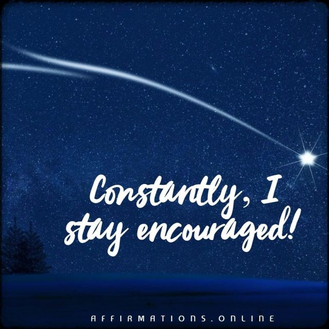 Positive Affirmation from Affirmations.online - Constantly, I stay encouraged!