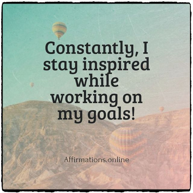 Positive affirmation from Affirmations.online - Constantly, I stay inspired while working on my goals!